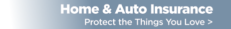 Home and Auto Insurance, Protect the things you love